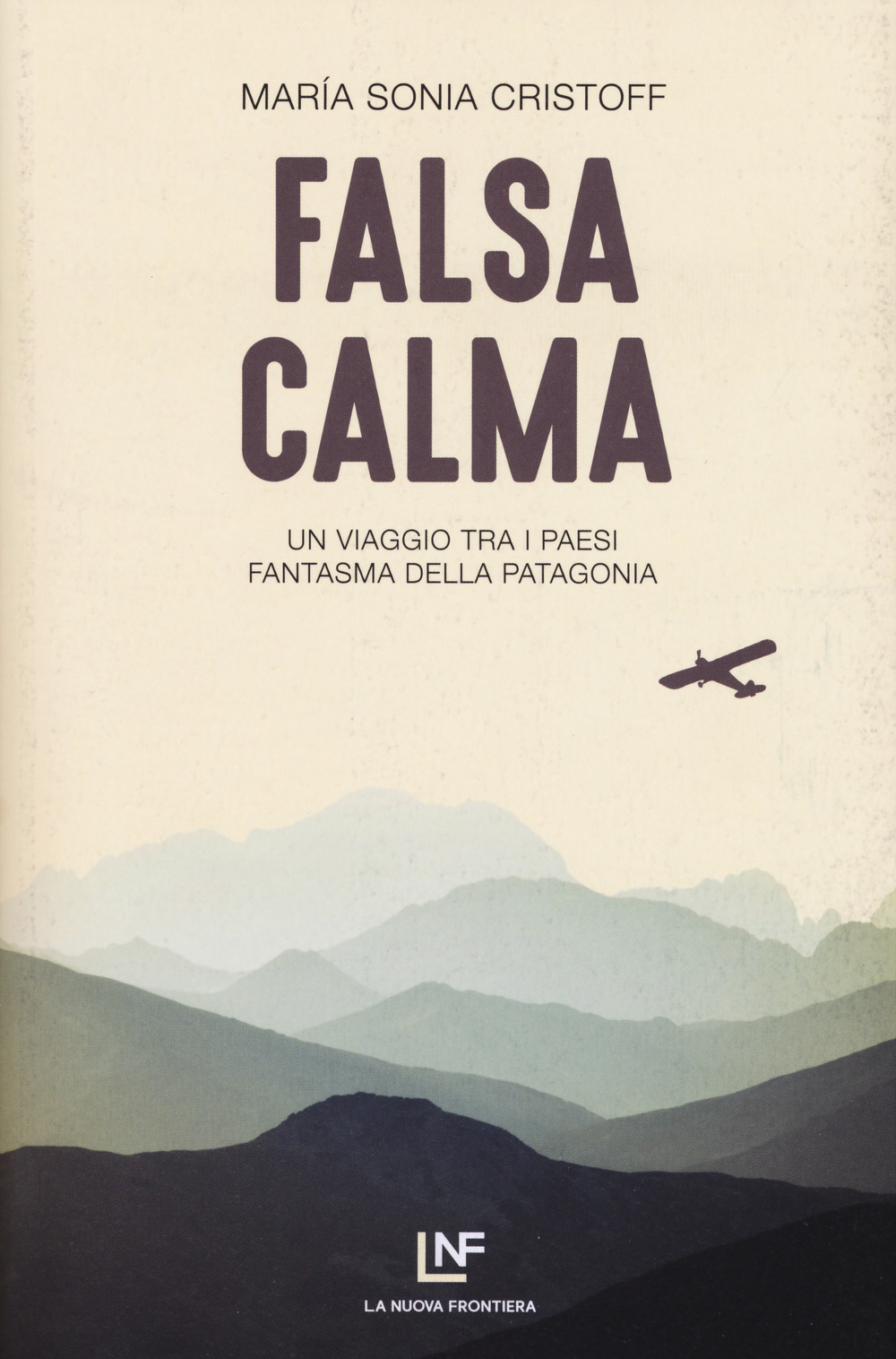Falsa calma. Un viaggio tra i paesi fantasma della Patagonia