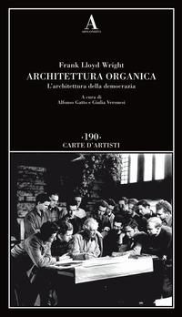 ARCHITETTURA ORGANICA - L'ARCHITETTURA DELLA DEMOCRAZIA di WRIGHT FRANK LLOYD