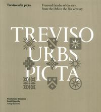 TREVISO URBS PICTA - FACCIATE AFFRESCATE DELLA CITTA' DAL XIII AL XXI SECOLO