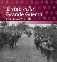 VINO NELLA GRANDE GUERRA - FRONTE ITALIANO 1915 - 1918