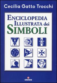 ENCICLOPEDIA ILLUSTRATA DEI SIMBOLI di GATTO TROCCHI CECILIA