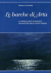 BARCHE DI ARTU' - LE OPERE DI ARTU' CHIGGIATO UN MAESTRO DELL YACHT DESIGN di DE...