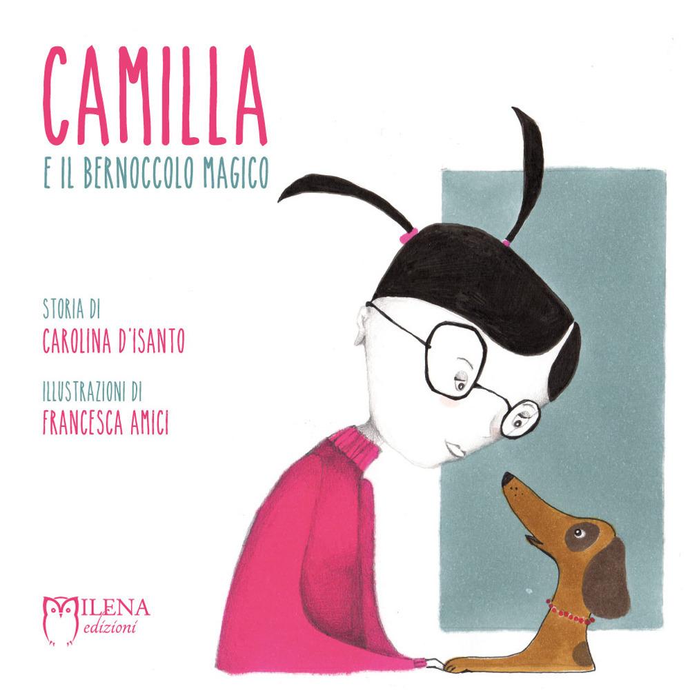 Camilla e il bernoccolo magico. Ediz. a colori
