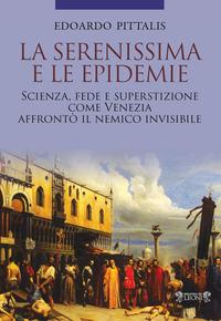 SERENISSIMA E LE EPIDEMIE - SCIENZA FEDE E SUPERSTIZIONE COME VENEZIA AFFRONTO' IL...