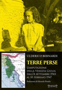 TERRE PERSE - L'AMPUTAZIONE DELLA VENEZIA GIULIA DALL'8 SETTEMBRE 1943 AL 10 FEBBRAIO...