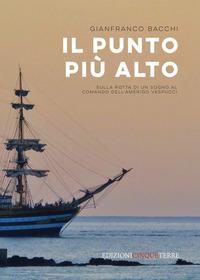 PUNTO PIU' ALTO - SULLA ROTTA DI UN SOGNO AL COMANDO DELL'AMERIGO VESPUCCI di BACCHI...