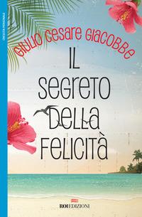 SEGRETO DELLA FELICITA' di GIACOBBE GIULIO CESARE