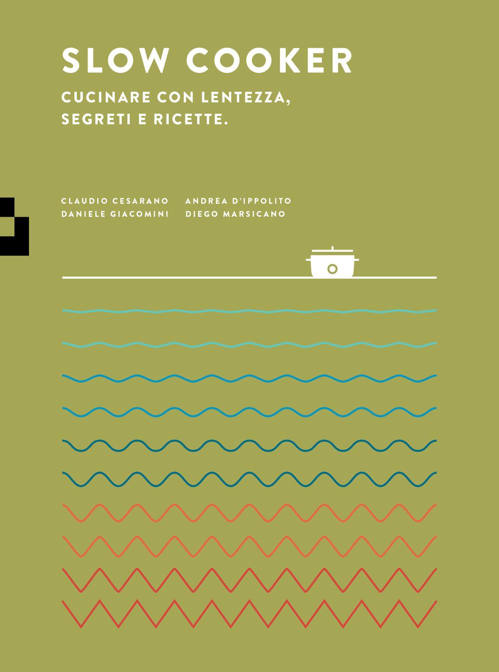 SLOW COOKER - C.CESARANO - A.D'IPPOLITO - D.GIACOMINI - DIEGO MARSICANO - 9788885546080