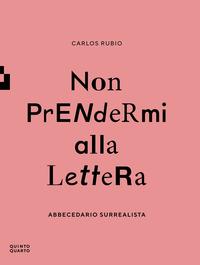 NON PRENDERMI ALLA LETTERA - ABBECEDARIO SURREALISTA di RUBIO CARLOS
