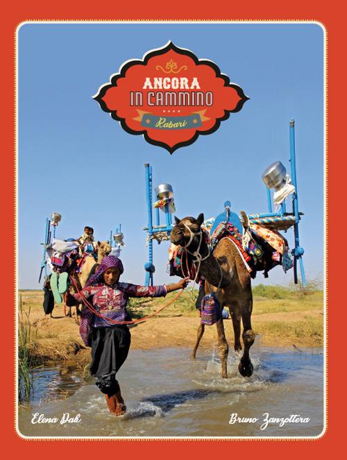 Ancora in cammino. In viaggio con i nomadi Rabari del Gujarat
