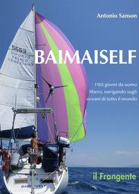 BAIMAISELF - 1165 GIORNI DA UOMO LIBERO NAVIGANDO SUGLI OCEANI DI TUTTO IL MONDO di...