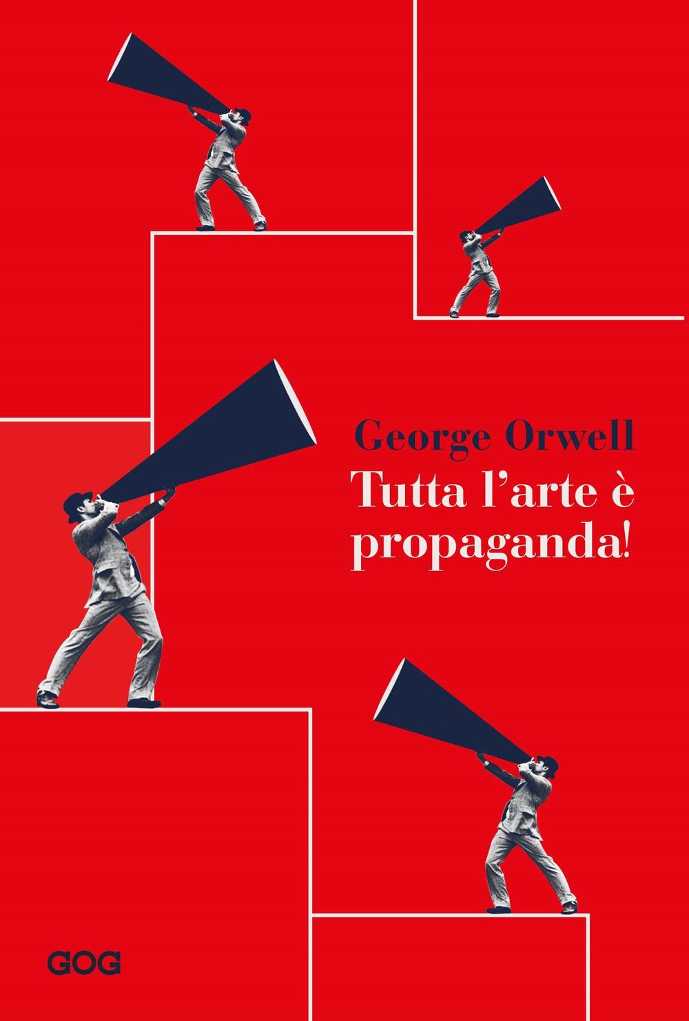 TUTTA L'ARTE È PROPAGANDA - Orwell George - 9788885788350