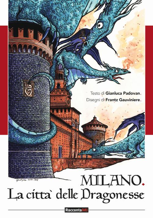 Milano. Città delle dragonesse. Ediz. illustrata
