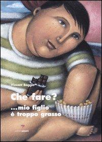CHE FARE?... MIO FIGLIO È TROPPO GRASSO - 9788887122541