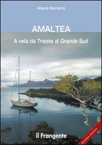 AMALTEA - A VELA DA TRIESTE AL GRANDE SUD di BONOMI MARIO