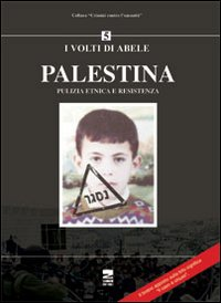 Palestina. Pulizia etnica e resistenza