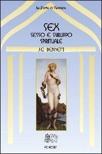 SEX - SESSO E SVILUPPO SPIRITUALE di BENNETT JOHN G.