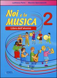 NOI E LA MUSICA 2 - LIBRO DELL'ALUNNO di PERINI L. - SPACCAZOCCHI M.