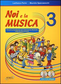 NOI E LA MUSICA 3 - PERCORSI PROPEDEUTICI PER L'EDUCAZIONE MUSICALE NELLA SCUOLA...