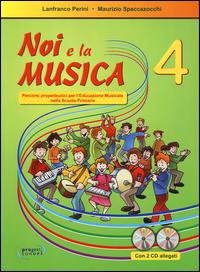 NOI E LA MUSICA 4 + 2CD di PERINI L. - SPACCAZOCCHI M.