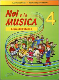 NOI E LA MUSICA 4 - LIBRO DELL'ALUNNO di PERINI L. - SPACCAZOCCHI M.
