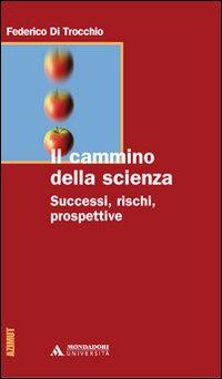 CAMMINO DELLA SCIENZA. SUCCESSI, RISCHI, PROSPETTIVE (IL) - 9788888242927