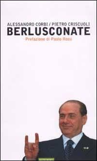 BERLUSCONATE - ALESSANDRO CORBI - PIETRO CRISCUOLI - 9788888389073