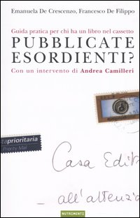 PUBBLICATE ESORDIENTI? - EMANUELA DE CRESCENZO - FRANCESCO DE FILIPPO - 9788888389288