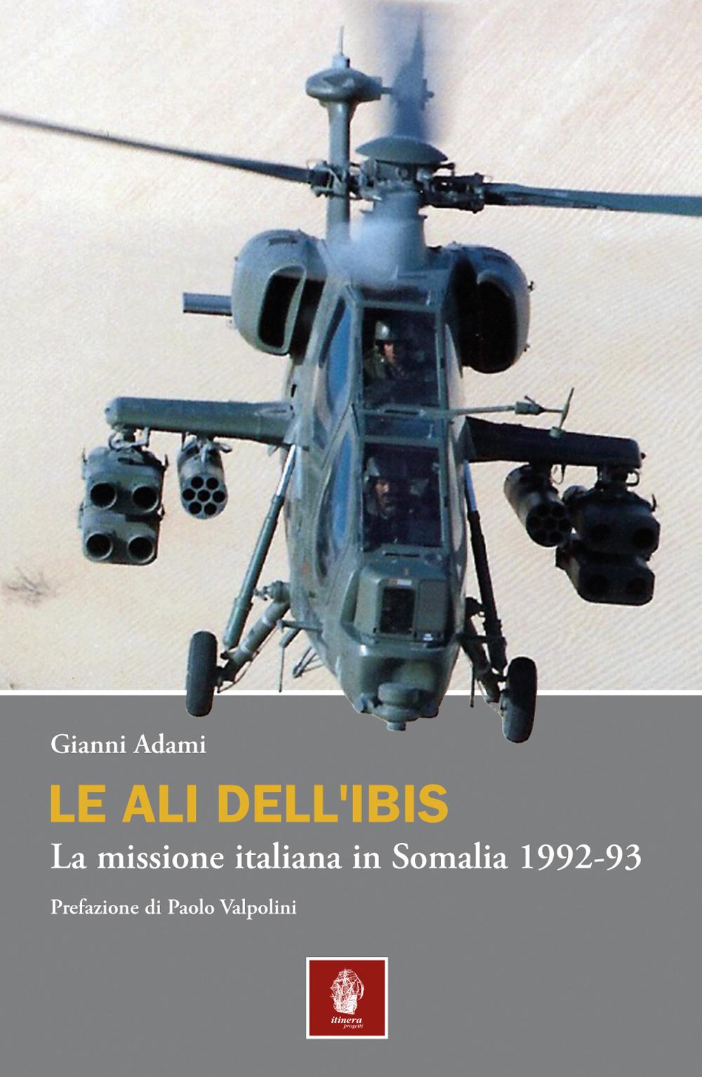 ALI DELL'IBIS. LA MISSIONE ITALIANA IN SOMALIA. LA MISSIONE ITALIANA IN SOMALIA 1992-93 (LE) - 9788888542881