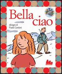 BELLA CIAO. EDIZ. ILLUSTRATA. CON CD AUDIO - 9788888716169