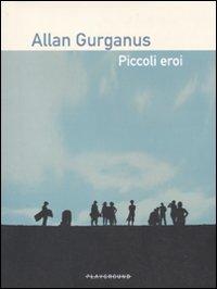 PICCOLI EROI di GURGANUS ALLAN