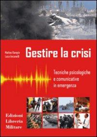 Gestire la crisi. Tecniche psicologiche e comunicative in emergenza