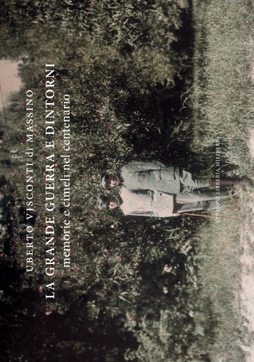 La grande guerra e dintorni. Memorie e cimeli nel centenario. Ediz. illustrata