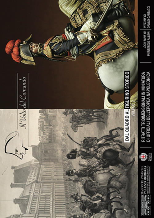 Il volto del comando. Dal quadro al figurino storico ritratti tridimensionali in miniatura di ufficiali dell'epopea napoleonica. Vol. 2