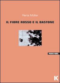 FIORE ROSSO E IL BASTONE di MULLER HERTA