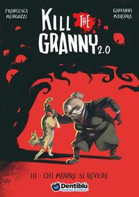 KILL THE GRANNY 2.0 - 3 CHI MUORE SI RIVEDE di MENGOZZI F. - MARCORA G.