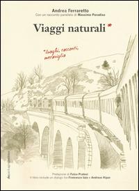 VIAGGI NATURALI - LUOGHI RACCONTI MERAVIGLIA di FERRARETTO ANDREA