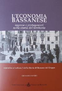 ECONOMIA BASSANESE - IMPRESE E PROTAGONISTI NELLA STORIA DEL TERRITORIO di FAVERO GIOVANNI
