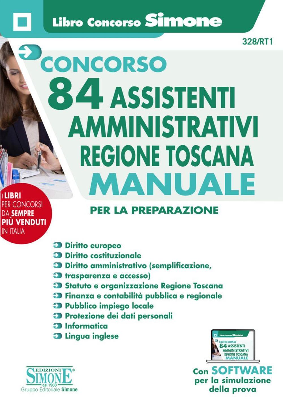 Concorso 84 assistenti amministrativi Regione Toscana. Manuale per tutte le prove del concorso: preselettiva, scritta e orale. Con software di simulazione