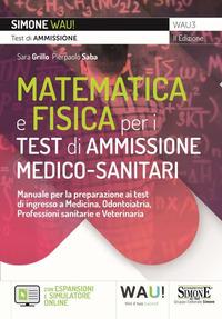 MATEMATICA E FISICA PER I TEST DI AMMISSIONE MEDICO SANITARI di GRILLO S. - SABA P.