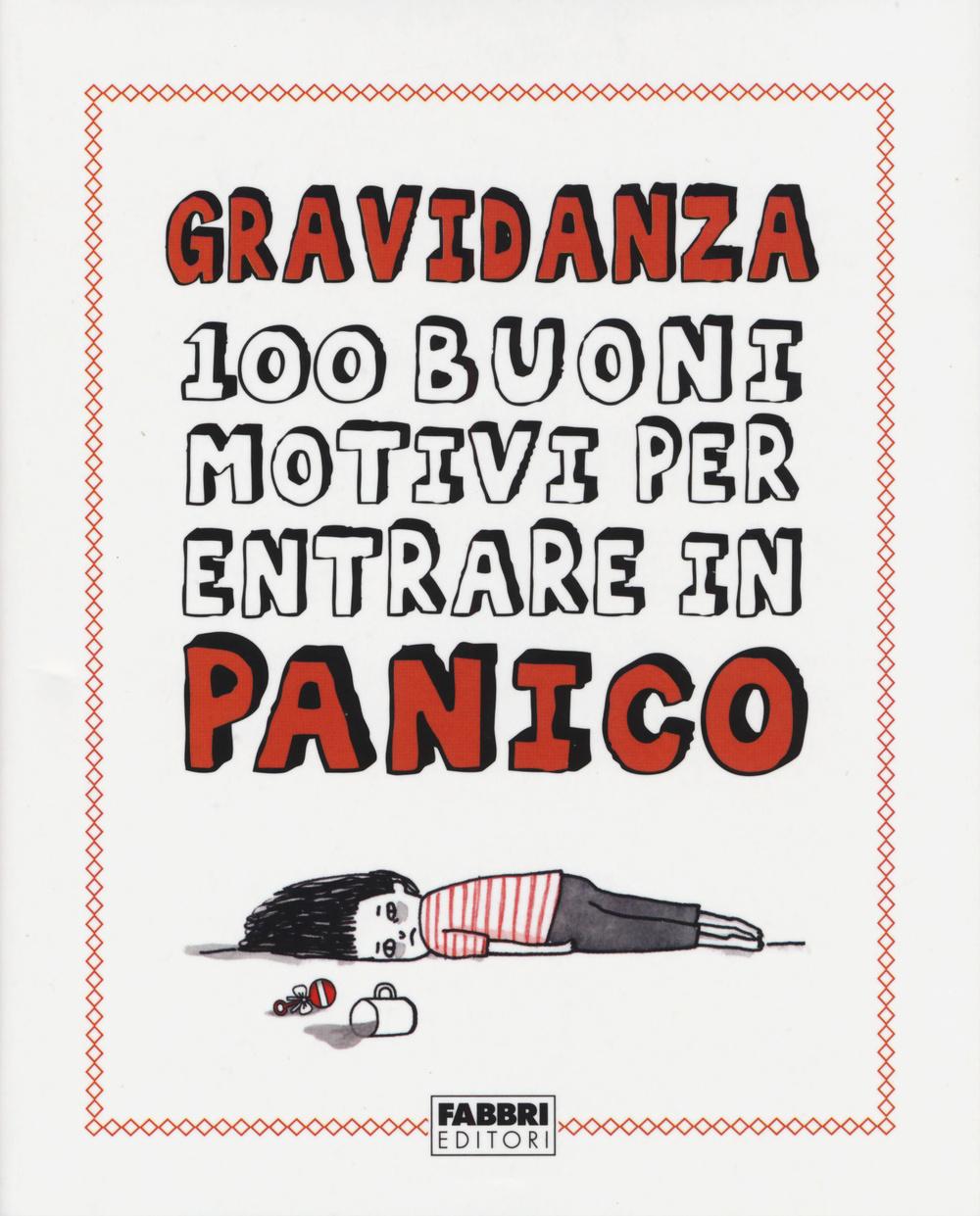 GRAVIDANZA. 100 BUONI MOTIVI PER ENTRARE IN PANICO - 9788891515582