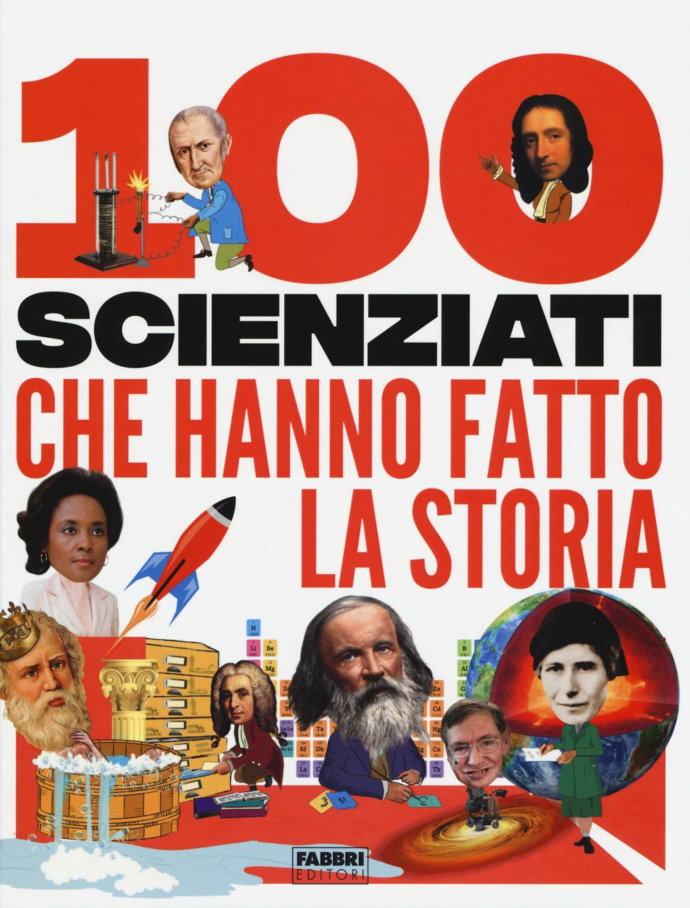 100 scienziati che hanno fatto la storia