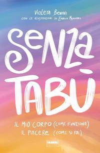 SENZA TABU' - IL MIO CORPO COME FUNZIONA IL PIACERE COME SI FA di BENINI V. - MANNARI E.