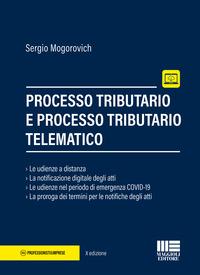 PROCESSO TRIBUTARIO E PROCESSO TRIBUTARIO TELEMATICO di MOGOROVICH SERGIO