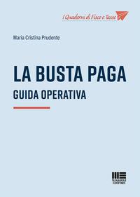 BUSTA PAGA - GUIDA OPERATIVA di PRUDENTE MARIA CRISTINA