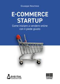 E-COMMERCE START UP - COME INIZIARE A VENDERE ONLINE CON IL PIEDE GIUSTO di NOSCHESE...