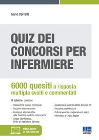 QUIZ DEI CONCORSI PER INFERMIERE - 6000 QUESITI A RISPOSTA MULTIPLA SVOLTI E COMMENTATI...