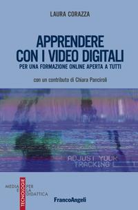 APPRENDERE CON I VIDEO DIGITALI - PER UNA FORMAZIONE ONLINE APERTA A TUTTI di CORAZZA...