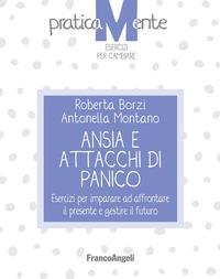 ANSIA E ATTACCHI DI PANICO - ESERCIZI PER IMPARARE AD AFFRONTARE IL PRESENTE di BORZI'...
