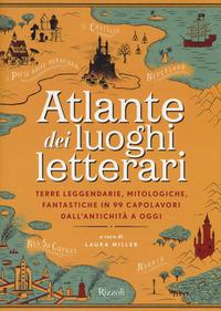 Copertina di: Atlante dei luoghi letterari. Terre leggendarie, mitologiche, fantastiche in 99 capolavori dall'antichità a oggi